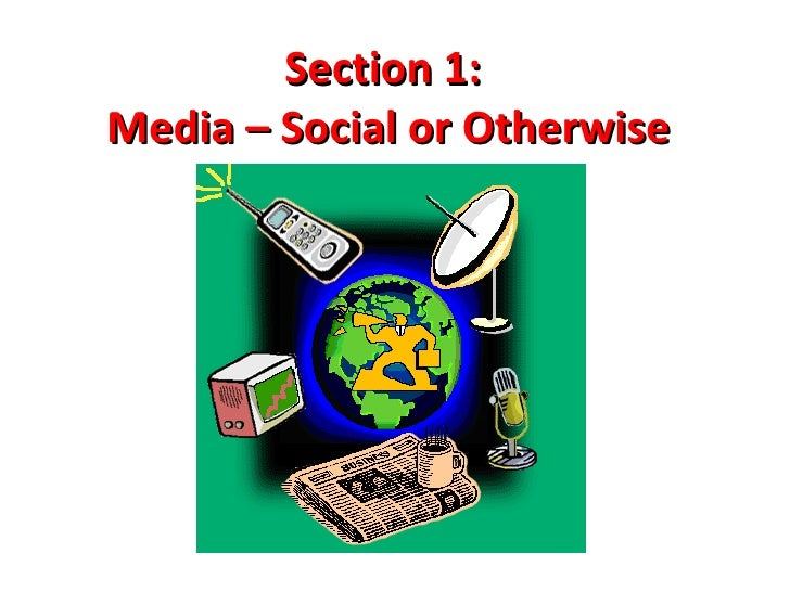 Section 1:  Media – Social or Otherwise