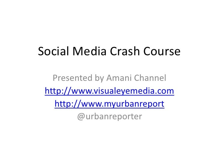 Social Media Crash Course<br />Presented by Amani Channel<br />http://www.visualeyemedia.com<br />http://www.myurbanreport...