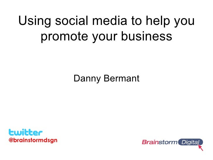 Using social media to help you      promote your business                  Danny Bermant@brainstormdsgn