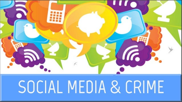 social media and crime Social media as a vector for cyber crime april 7, 2015 sarah ackerman, kyle schutte clark schaefer consulting.
