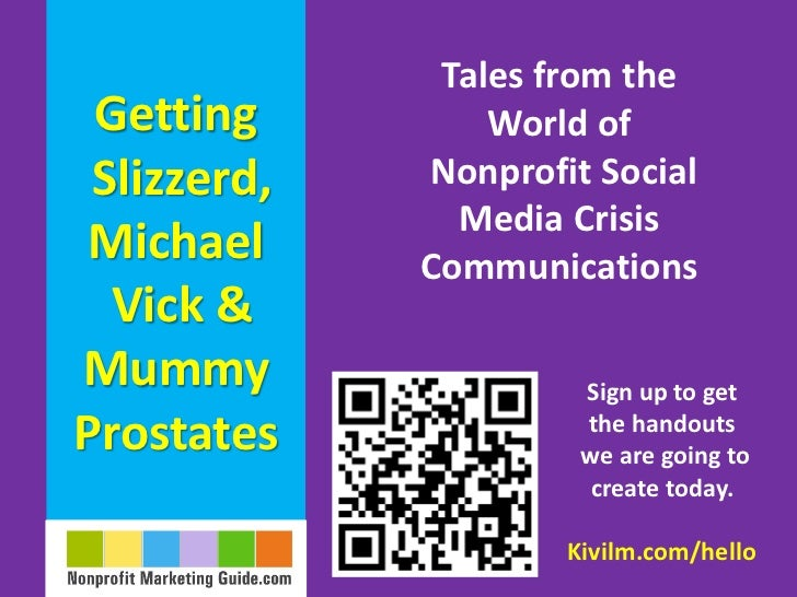 Tales from the Getting         World of Slizzerd,   Nonprofit Social               Media Crisis Michael     Communications...
