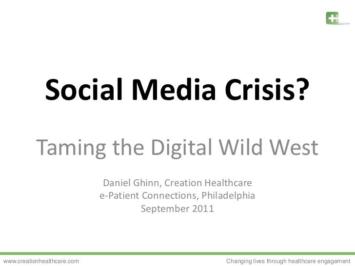 Social Media Crisis?<br />Taming the Digital Wild West<br />Daniel Ghinn, Creation Healthcare<br />e-Patient Connections, ...
