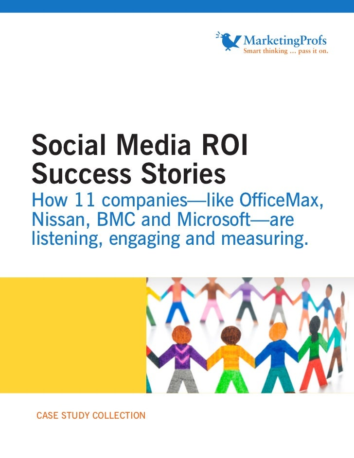 Social Media ROISuccess StoriesHow 11 companies—like OfficeMax,Nissan, BMC and Microsoft—arelistening, engaging and measur...