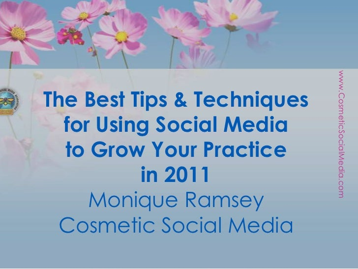 The Best Tips & Techniquesfor Using Social Media to Grow Your Practicein 2011Monique RamseyCosmetic Social Media<br />