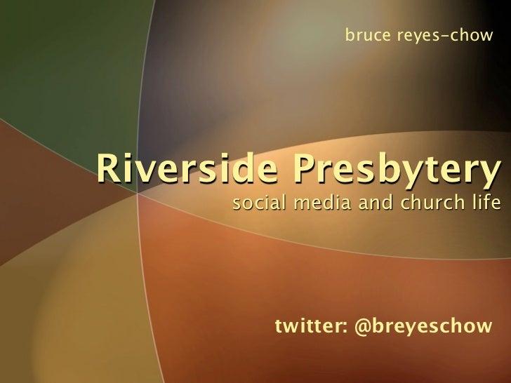 bruce reyes-chow     Riverside Presbytery       social media and church life               twitter: @breyeschow