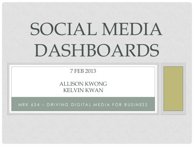 SOCIAL MEDIA    DASHBOARDS                 7 FEB 2013              ALLISON KWONG               KELVIN KWANMRK 634 – DRIVIN...