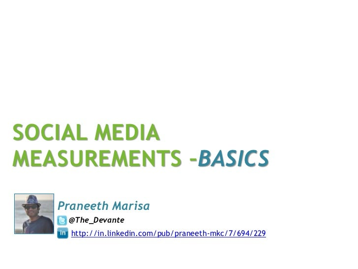SOCIAL MEDIAMEASUREMENTS –BASICS   Praneeth Marisa    @The_Devante     http://in.linkedin.com/pub/praneeth-mkc/7/694/229