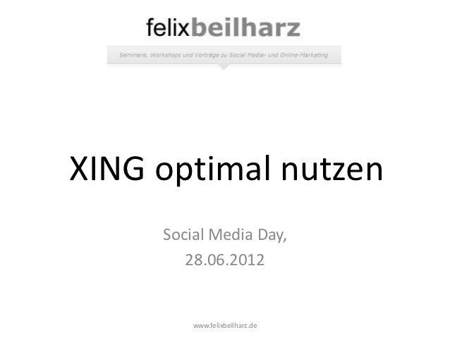 XING optimal nutzen     Social Media Day,        28.06.2012         www.felixbeilharz.de