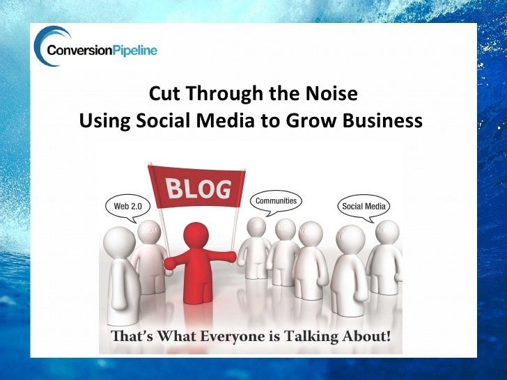 Cut Through the NoiseUsing Social Media to Grow Business