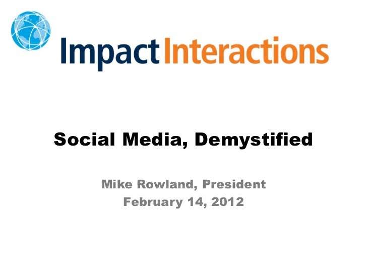 Social Media, Demystified    Mike Rowland, President       February 14, 2012