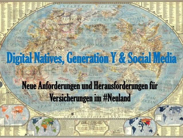 Digital Natives, Generation Y & Social Media  Neue Anforderungen und Herausforderungen für Versicherungen im #Neuland