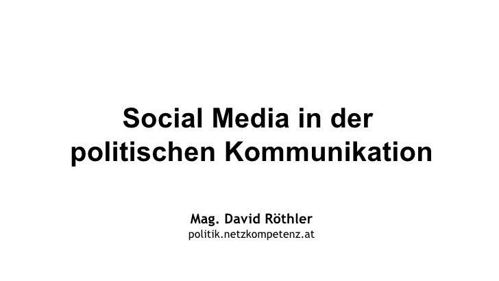 Social Media in derpolitischen Kommunikation        Mag. David Röthler        politik.netzkompetenz.at