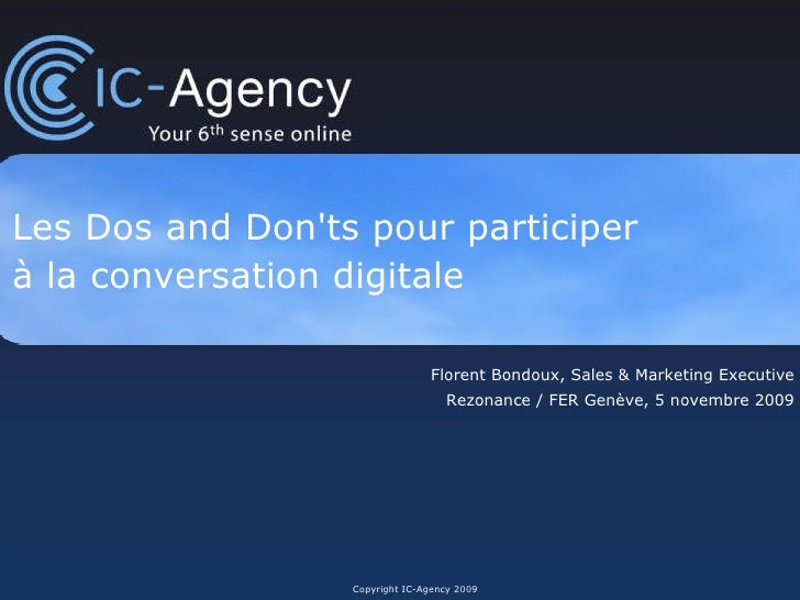 Les Dos and Don'ts pour participer  à la conversation digitale Copyright IC-Agency 2009 Florent Bondoux, Sales & Marketing...