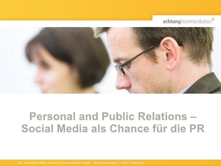 Personal and Public Relations  –  Social Media als Chance für die PR 25. November 2008 | achtung! kommunikation GmbH • Str...