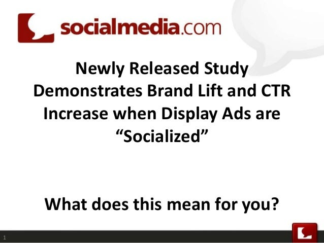 "Newly Released Study Demonstrates Brand Lift and CTR Increase when Display Ads are ""Socialized"" What does this mean for yo..."