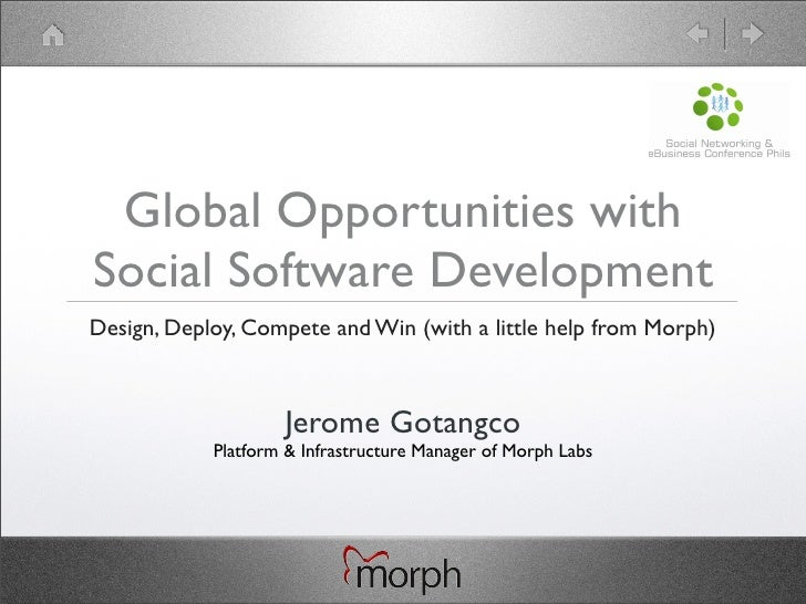 Global Opportunities with Social Software Development Design, Deploy, Compete and Win (with a little help from Morph)     ...