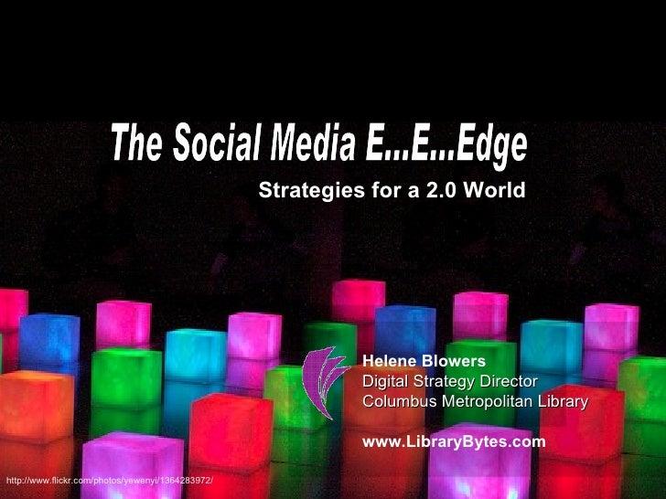 The Social Media E...E...Edge Strategies for a 2.0 World Helene Blowers Digital Strategy Director Columbus Metropolitan Li...