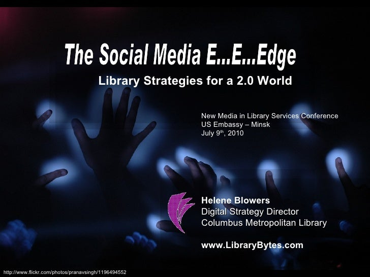 The Social Media E...E...Edge Library Strategies for a 2.0 World Helene Blowers Digital Strategy Director Columbus Metropo...