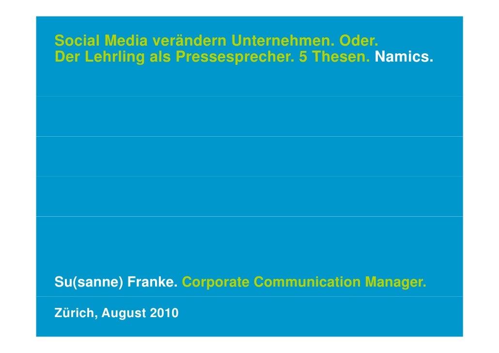 Social Media verändern Unternehmen. Oder.Der Lehrling als Pressesprecher. 5 Thesen Namics                 Pressesprecher T...
