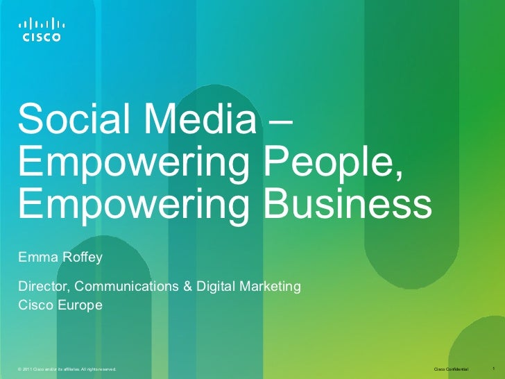 Social Media – Empowering People, Empowering Business Emma Roffey Director, Communications & Digital Marketing  Cisco Europe