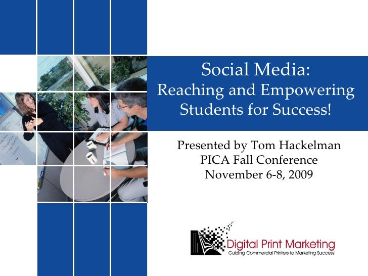 Presented by Tom Hackelman PICA Fall Conference November 6-8, 2009 Social Media: Reaching and Empowering Students for Succ...