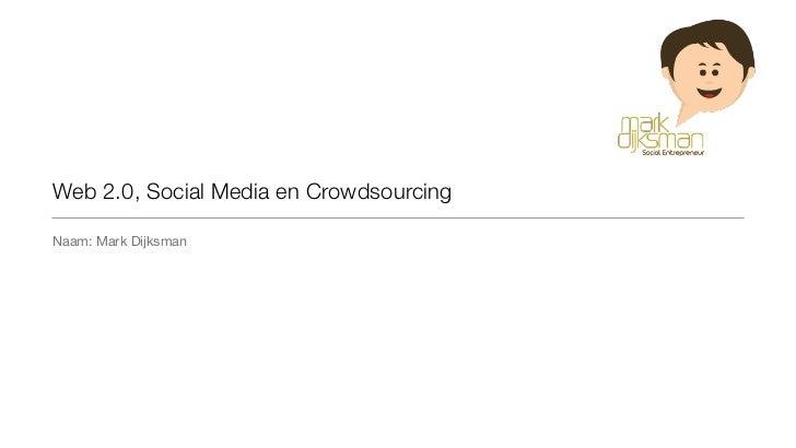 Web 2.0, Social Media en CrowdsourcingNaam: Mark Dijksman