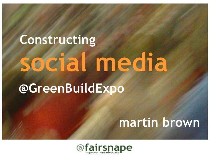 Constructingsocial media@GreenBuildExpo               martin brown
