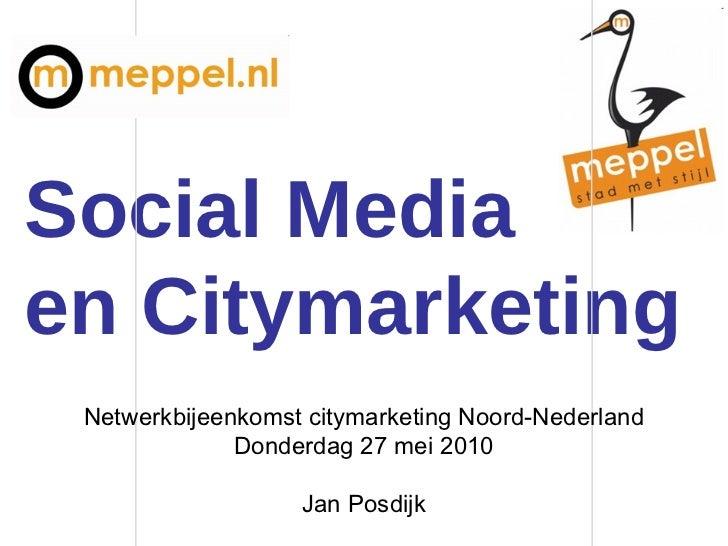 Social Media en Citymarketing Netwerkbijeenkomst citymarketing Noord-Nederland Donderdag 27 mei 2010 Jan Posdijk