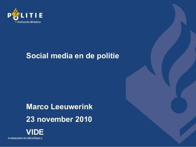 Social media en de politie Marco Leeuwerink 23 november 2010 VIDE