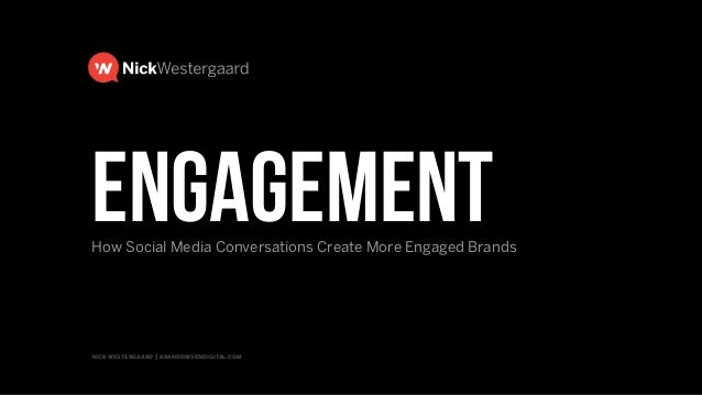 nick westergaard | branddrivendigital.com | 2015 BRAND DRIVEN digital What Is Social Media Engagement? The Mechanics & Rul...