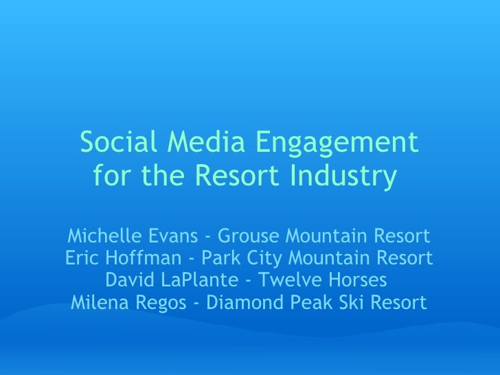 Social Media Engagement   for the Resort Industry Michelle Evans - Grouse Mountain Resort Eric Hoffman - Park City Mountai...