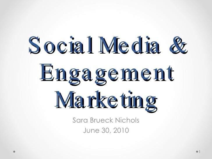 Social Media & Engagement Marketing Sara Brueck Nichols June 30, 2010