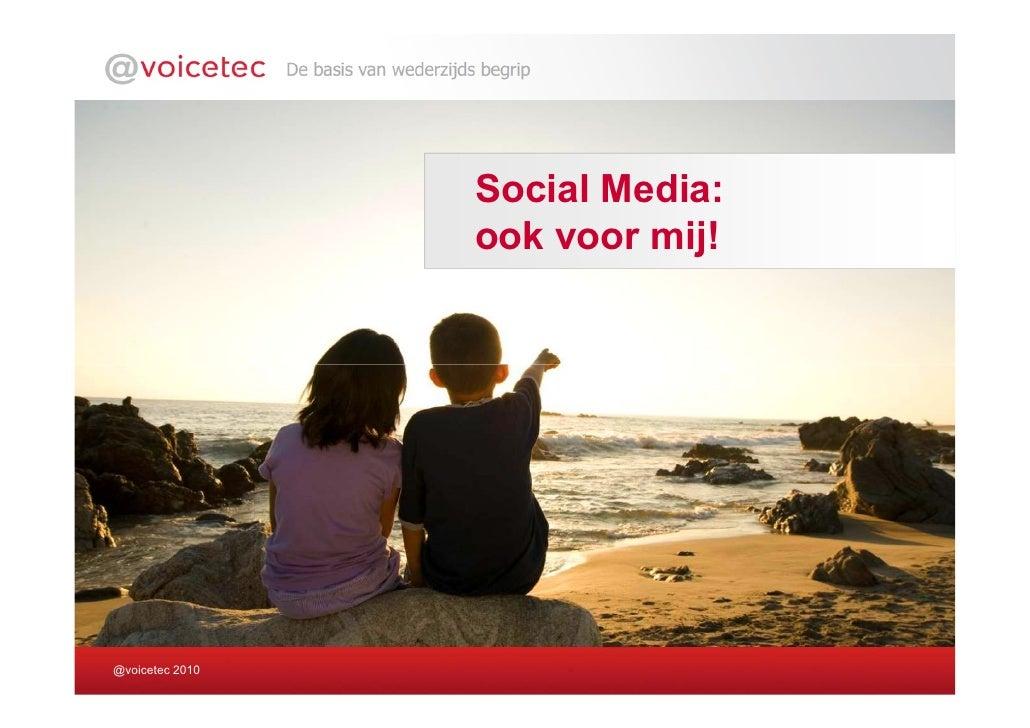 Social Media:                  ook voor mij!     @voicetec 2010