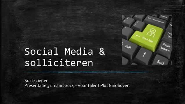 Social Media & solliciteren Suzie ziener Presentatie 31 maart 2014 – voorTalent Plus Eindhoven