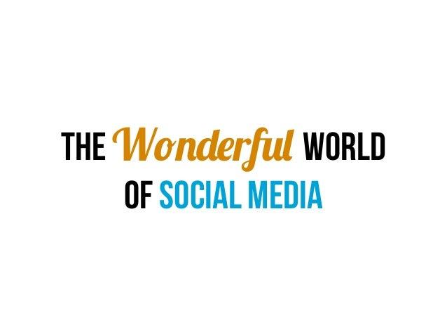 The Wonderful world    of social media