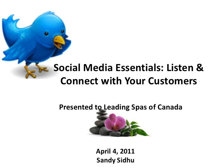 Social Media Essentials: Listen & Connect with Your Customers<br />Presented to Leading Spas of Canada<br />April 4, 2011<...