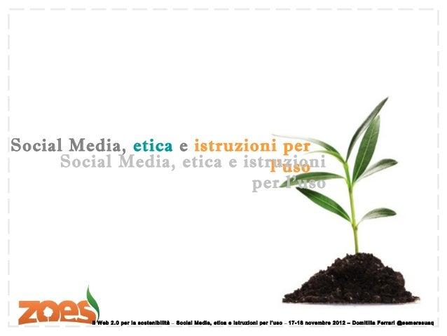 Social Media, etica e istruzioni per      Social Media, etica e istruzioni                                l'uso           ...