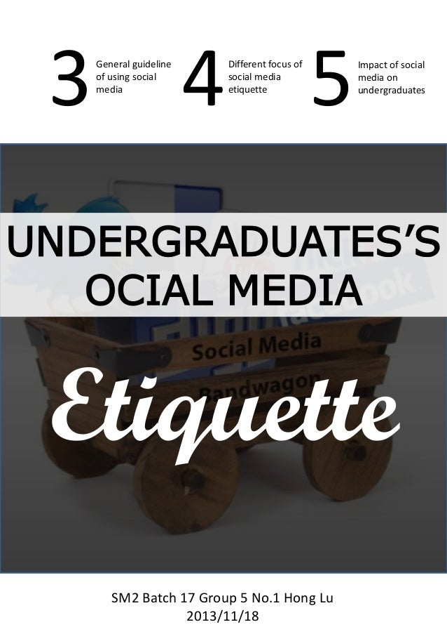 3  General guideline of using social media  4 5 Different focus of social media etiquette  Impact of social media on under...