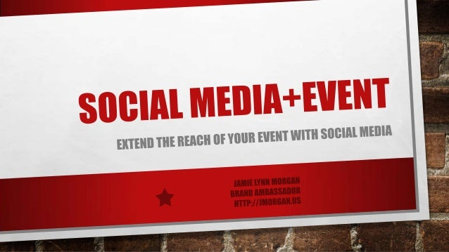 SOCIAL MEDIA & THE FUTURE OF EVENTS • SOCIAL MEDIA TODAY • WHY SOCIAL MEDIA AND EVENTS? • THE FOUR STAGES OF AN EVENT • HO...