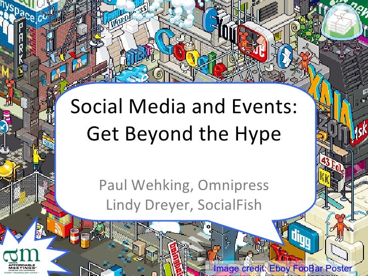 Social Media and Events: Get Beyond the Hype Paul Wehking, Omnipress Lindy Dreyer, SocialFish Image credit: Eboy FooBar Po...
