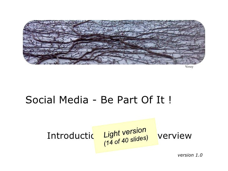 Vevey<br />Social Media - Be Part Of It !<br />Light version(14 of 40 slides)<br />Introduction & concept overview<br />ve...