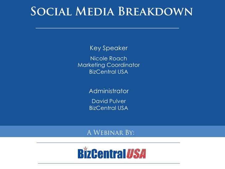 Social Media Breakdown<br />Key Speaker<br />Nicole Roach<br />Marketing Coordinator<br />BizCentral USA<br />Administrato...