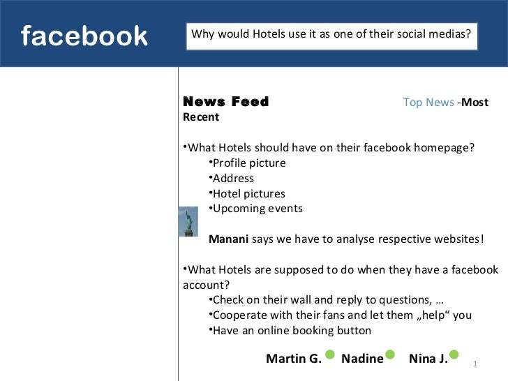 facebook   as a social media Martin G.  Nadine   Nina J. Why would Hotels use it as one of their social medias? <ul><li>Ne...