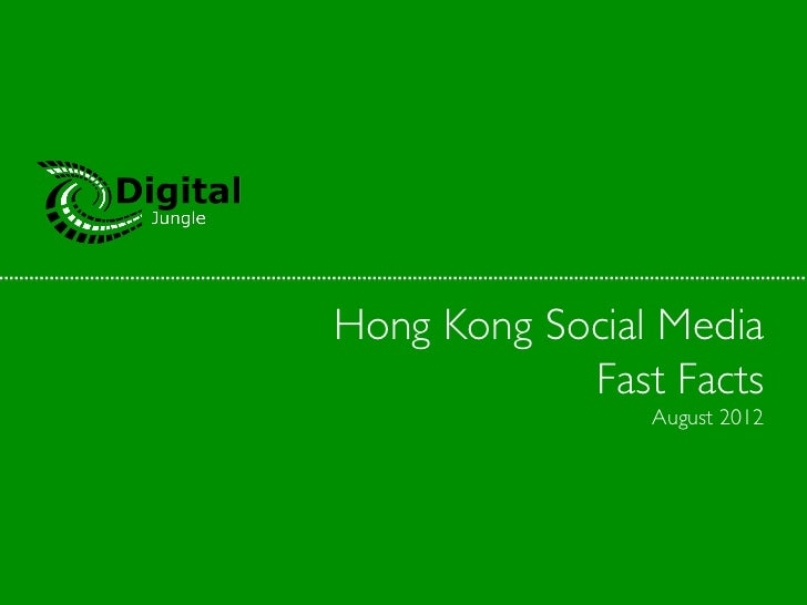 Hong Kong Social Media            Fast Facts                 August 2012