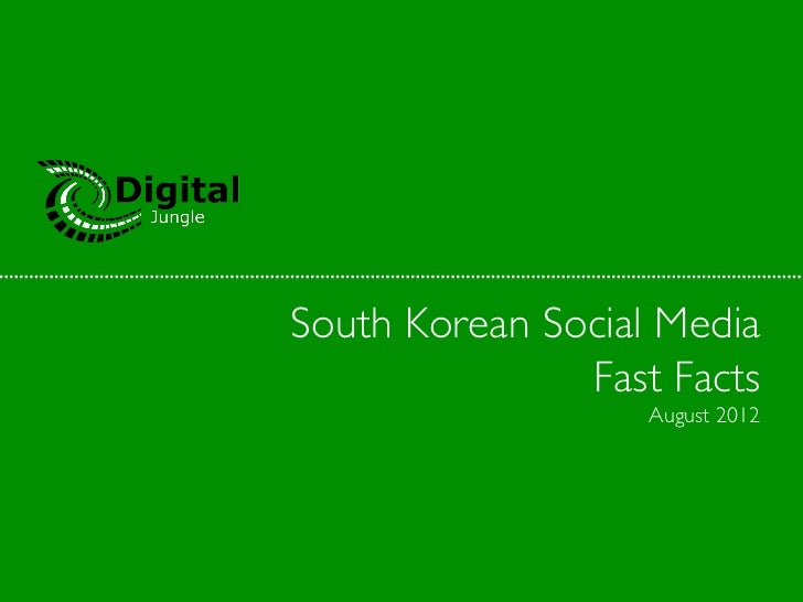 South Korean Social Media	               Fast Facts	                    August 2012