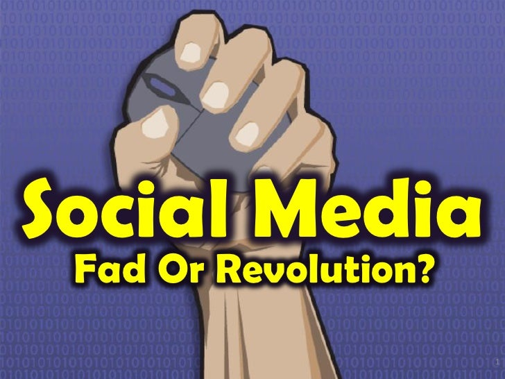 Social Media Fad Or Revolution?                      1