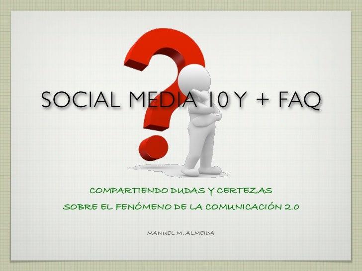 SOCIAL MEDIA 10 Y + FAQ     COMPARTIENDO DUDAS Y CERTEZAS SOBRE EL FENÓMENO DE LA COMUNICACIÓN 2.0               MANUEL M....