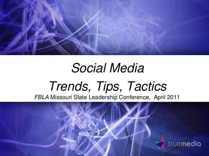 Social Media<br />Trends, Tips, Tactics<br />FBLA Missouri State Leadership Conference,  April 2011<br />