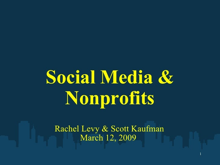Social Media & Nonprofits Rachel Levy & Scott Kaufman March 12, 2009