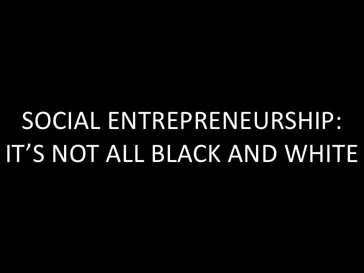 SOCIAL ENTREPRENEURSHIP:IT'S NOT ALL BLACK AND WHITE<br />